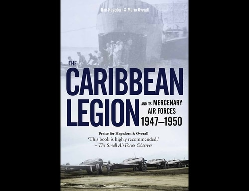 The Caribbean Legion and its Mercenary Air Forces 1947–1950 (Lime Tree Press)