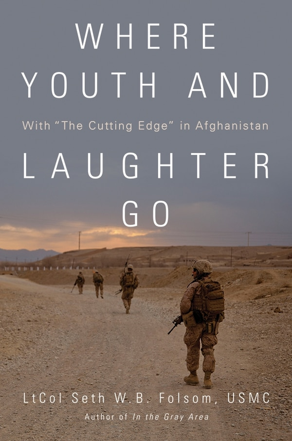 Where Youth and Laughter Go: With 'The Cutting Edge' in Afghanistan by Lt Col Seth W. B. Folsom