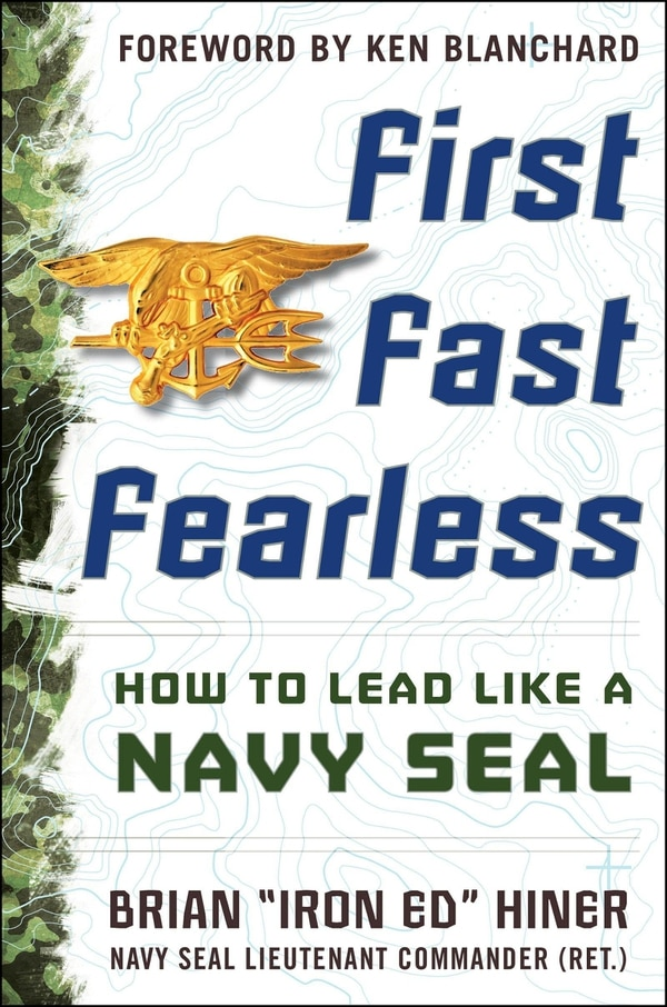 """First Fast Fearless: How to Lead Like a Navy SEAL by Brian """"Iron Ed"""" Hiner"""