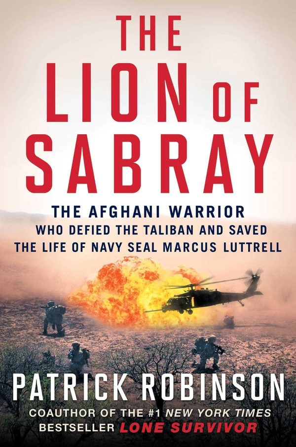 The Lion of Sabray: The Afghani Warrior Who Defied the Taliban and Saved the Life of Navy SEAL Marcus Luttrell by Patrick Robinson, Touchstone